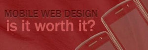 Is Mobile Web Design Worth It?
