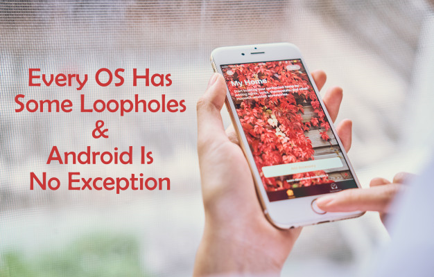 Every Operating System Has Some Loopholes & Android Is No Exception